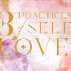 Three Practices of Self-Love