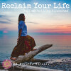 Reclaim Your Life: the Path to Living Awakened