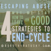 Escaping Abuse: Why We Stay, How to Leave, 4 Strategies to End the Cycle