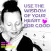 Use the Wisdom of Your Heart for Good