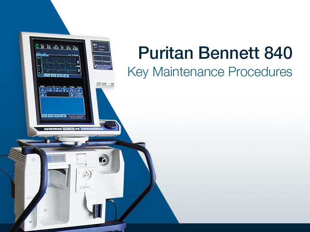 Puritan Bennett 840: Key Maintenance Procedures