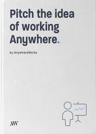 How to pitch the idea of working Anywhere to your team