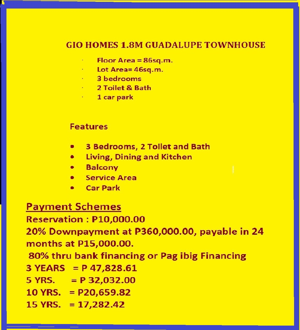 Payment scheme: 	Reservation fee: 10,000 (non refundable) 	30% down payment payable 12 months No interest 	70% balance thru Bank financing