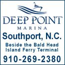 910-269-2380 The new 82-slip Deep Point Marina is located on the Cape Fear River in Southport, NC, and offers fuel and transient dockage, as well as daily, monthly and annual slip rentals. The marina is adjacent to the new Bald Head Island Ferry Terminal, which houses a snack bar (open seasonally) that offers grab-and-go food options, soft drinks, beer, wine and coffee. In addition, the Deep Point Marina is convenient to Southport's shopping, restaurants and historic district, and offers easy ocean access.