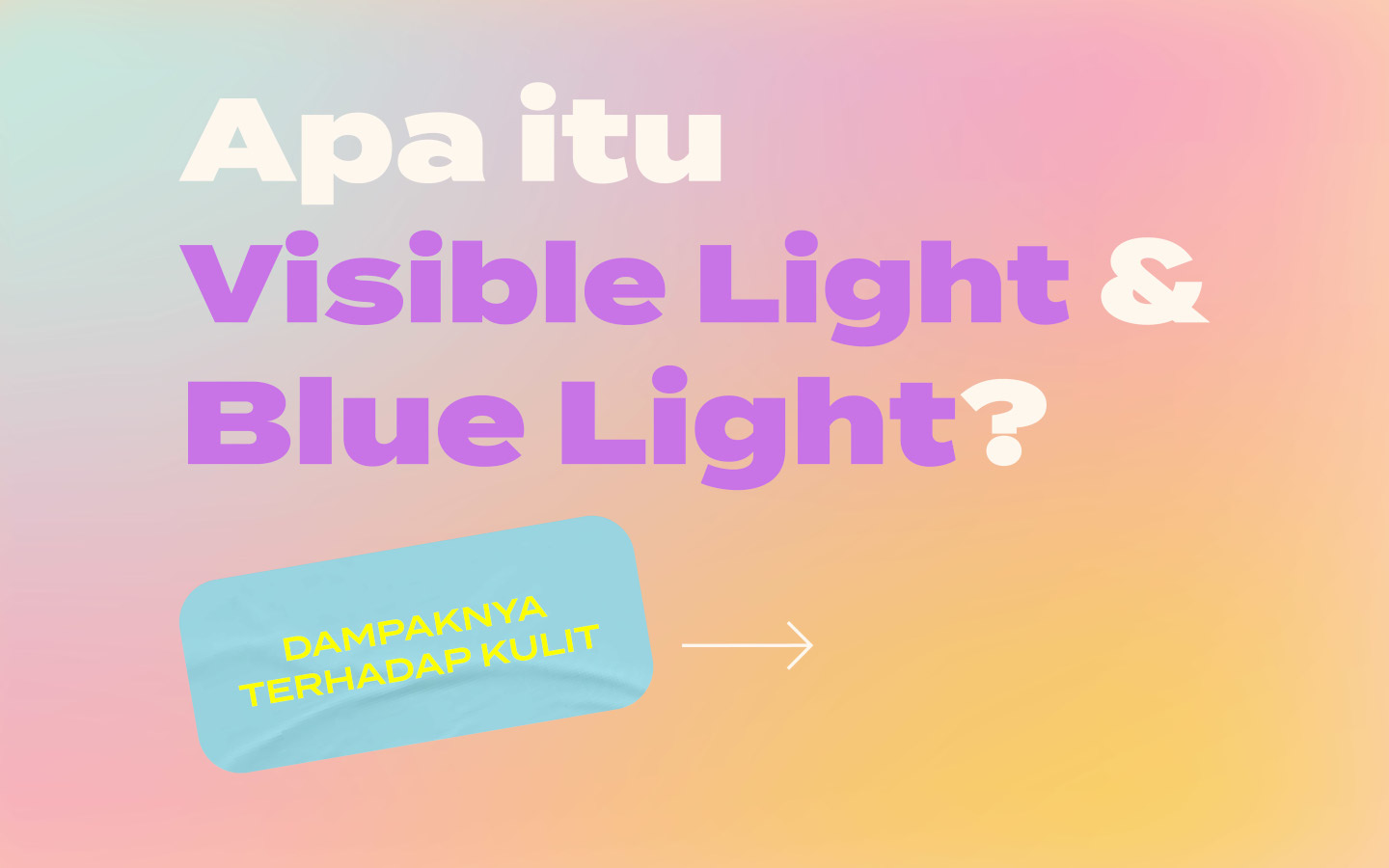 Apa itu Blue Light dan Visible Light? Kenapa Kulitmu Perlu Skincare Anti Blue Light