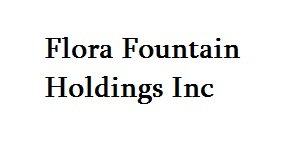 Flora Fountain Holdings Inc