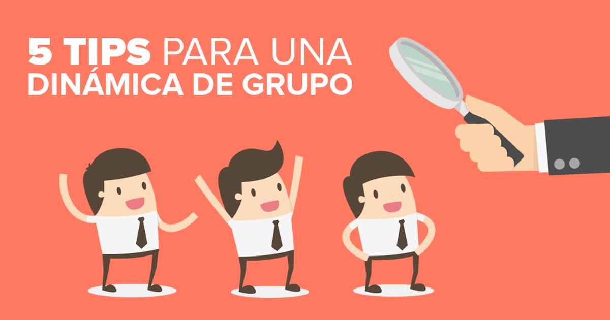 5 Tips Básicos Para Una Dinámica De Grupo