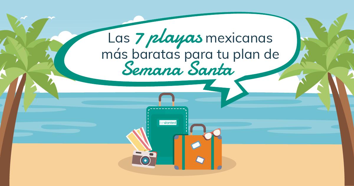 bddf5a08 Las 7 playas mexicanas más baratas para tu plan de Semana Santa