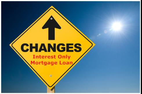 Interest Only Mortgage Loans - Changes Ahead