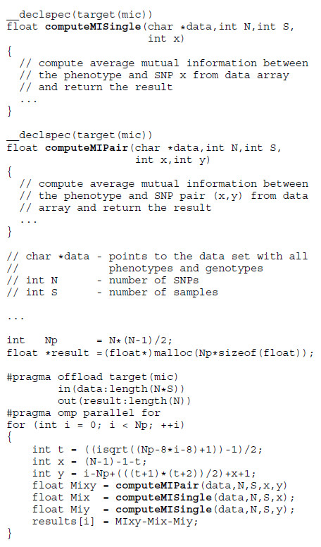 <t>MIC</t> code snippet. The first pragma directive marks the start of a MIC code section. Keywords in and out indicate the data to be transferred to and from the <t>Xeon</t> Phi. The OpenMP clause omp parallel for launches all available threads in parallel, which execute the code in the body of the loop and score the SNP pairs.