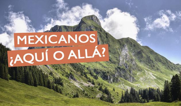 Mexicanos ¿Aquí o alla?