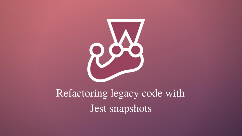 Refactoring legacy code with Jest snapshots - LogRocket Blog