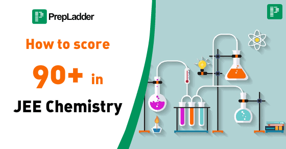 9 Tips to score 90+ Marks in Chemistry