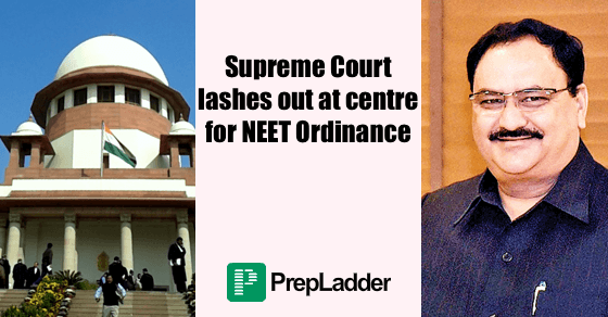 Supreme Court lashes out at Centre Government for NEET Ordinance