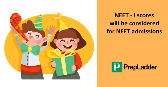 Scores of NEET I will be considered for NEET Admissions