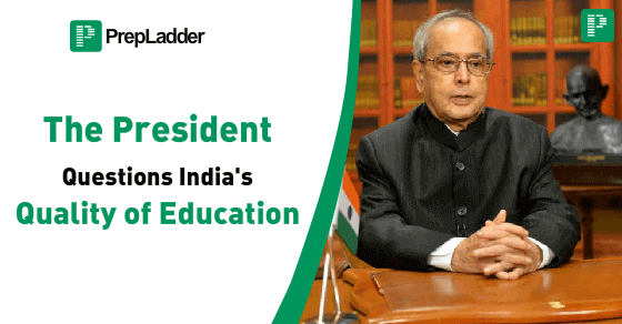 Despite NITs, IITs – Huge Dearth in Education Quality, points President