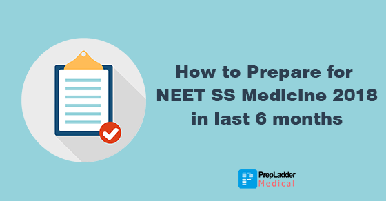 How to Prepare for NEET SS Medicine 2018 in last 6 months