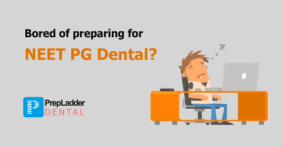 How to not get Bored while preparing for NEET PG Dental