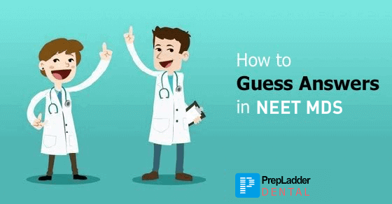 How to Intelligently guess an unknown question in NEET MDS?