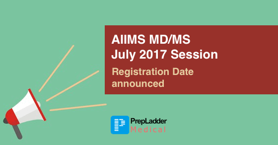 AIIMS MD/MS July 2017 Session - Online Registration Dates Released on