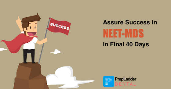 How to succeed in NEET MDS in Last 40 Days