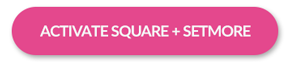 """A button that reads """"Activate Square + Setmore"""""""