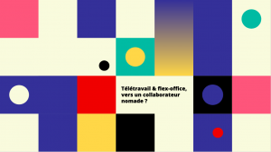 Illustration : Télétravail et flex-office : vers un collaborateur nomade ?