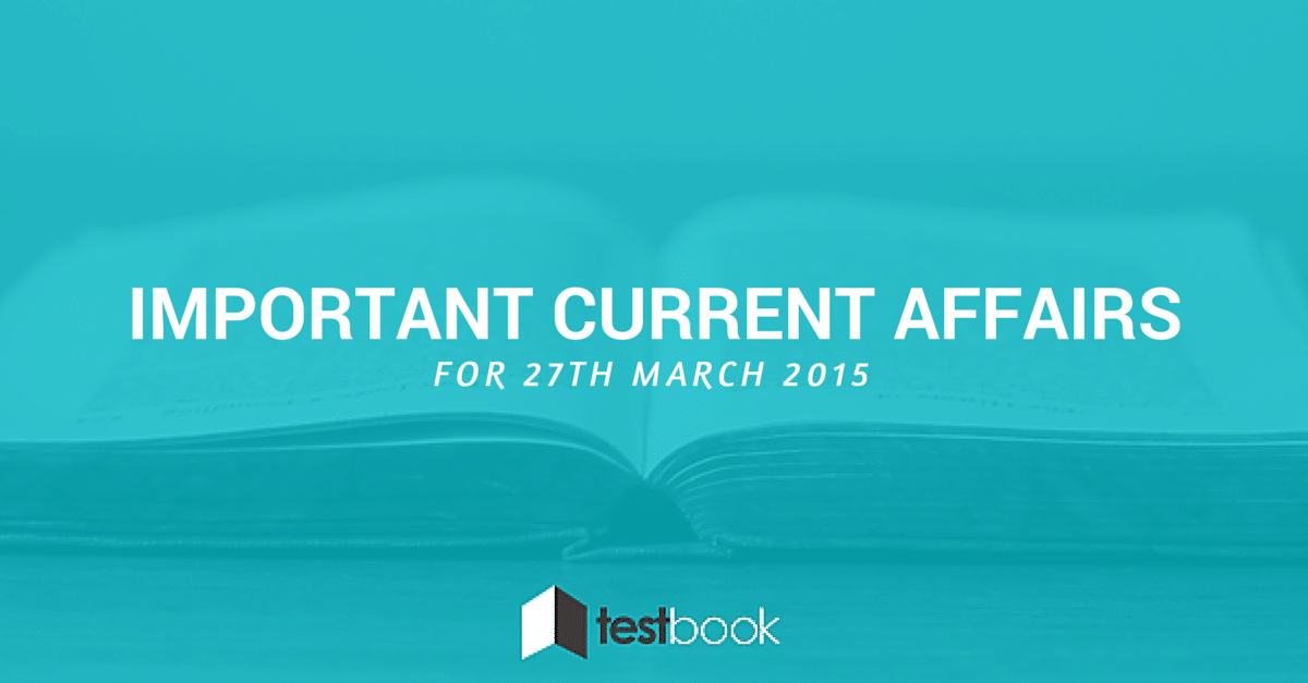 Important Current Affairs 27th March 2015 with PDF