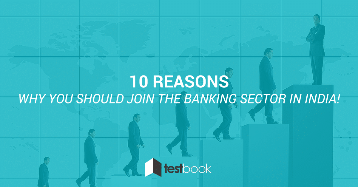 Top 10 reasons for working in a Banking sector in India