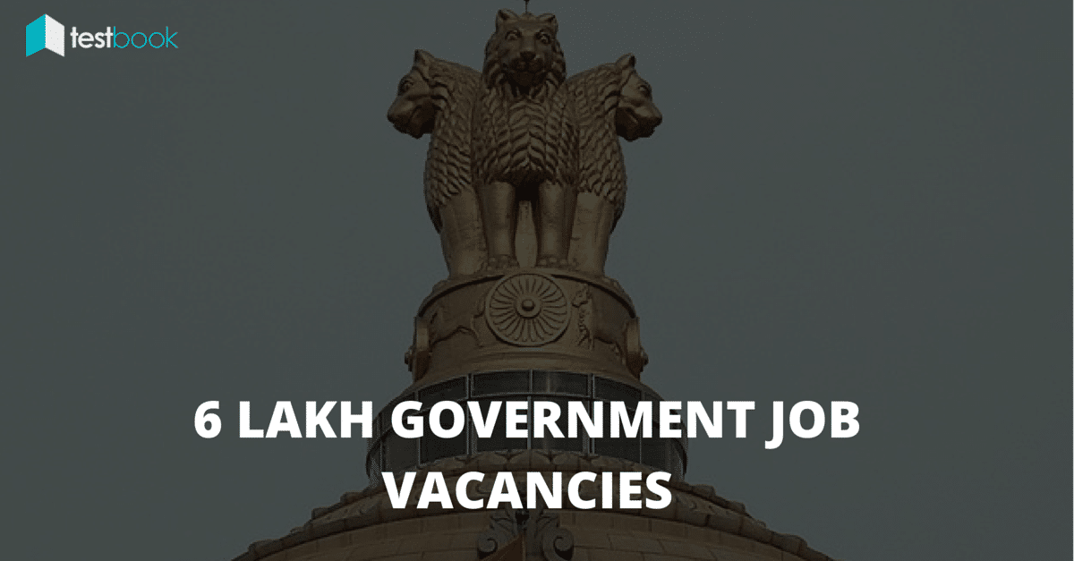 6 lakh Vacancies in Government Jobs