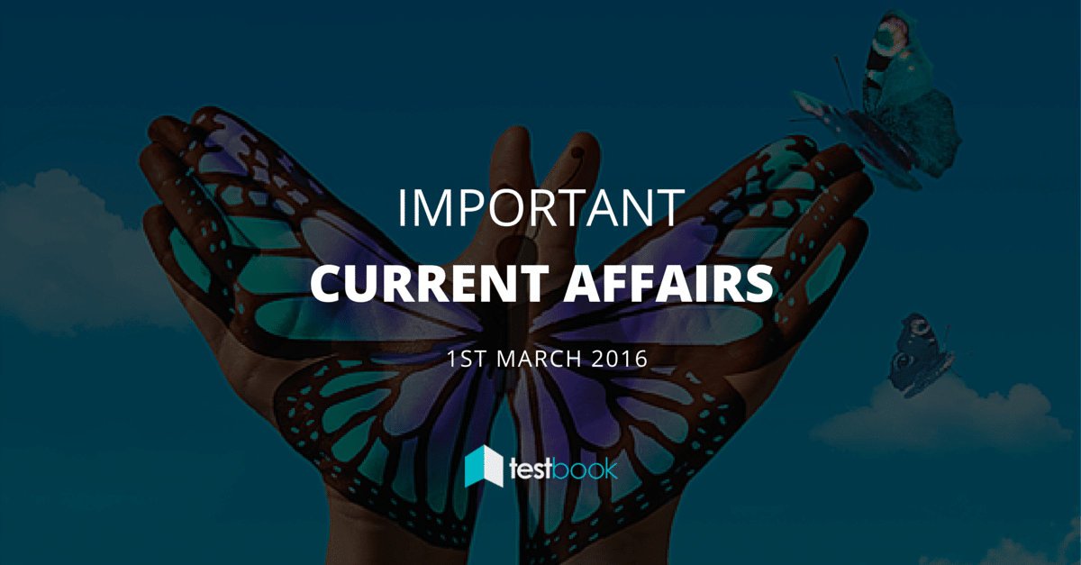 Important Current Affairs 1st March 2016 with PDF