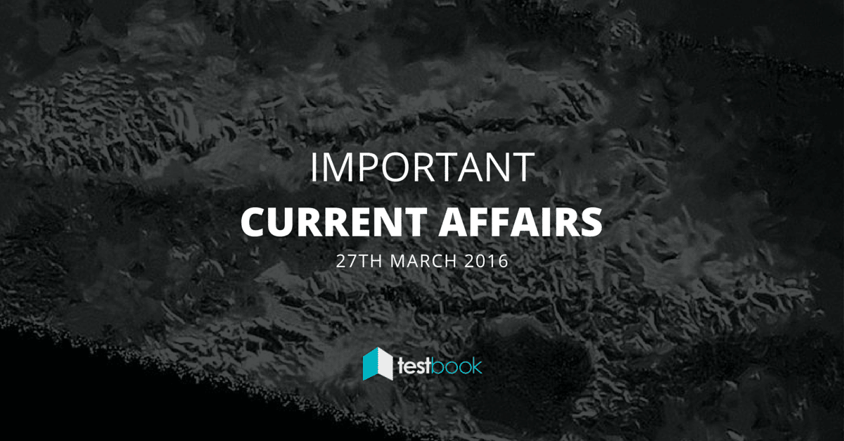 Important Current Affairs 27th March 2016 with PDF