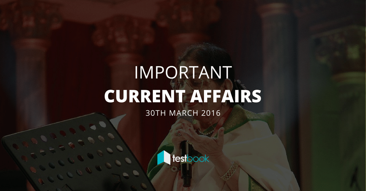 Important Current Affairs 30th March 2016 with PDF