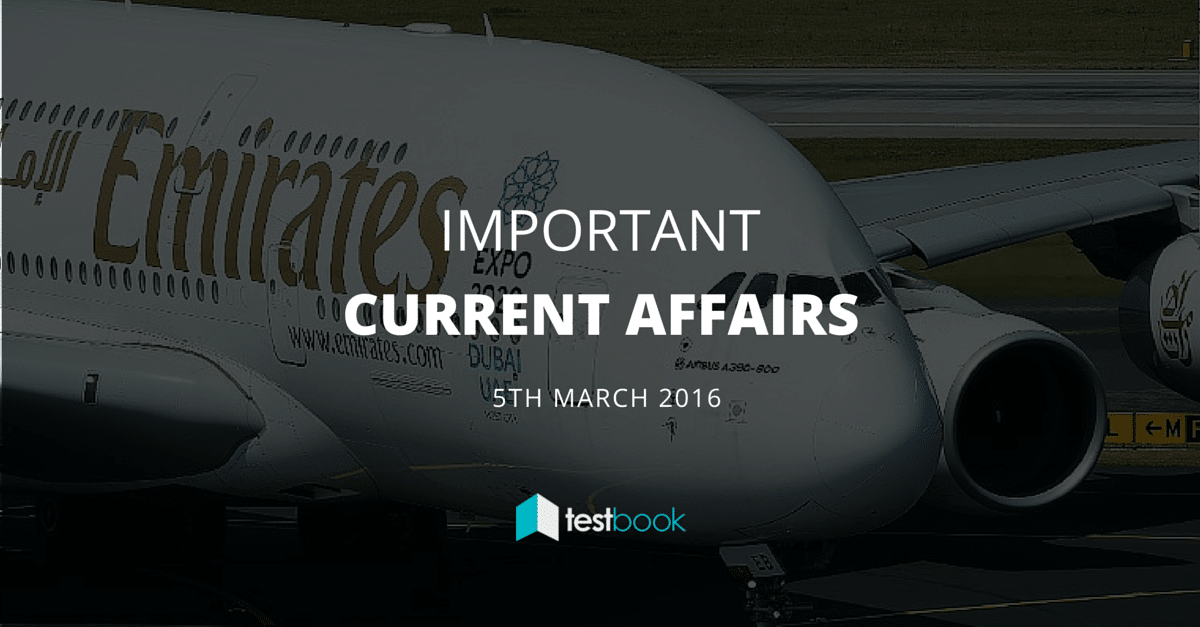 Important Current Affairs 5th March 2016