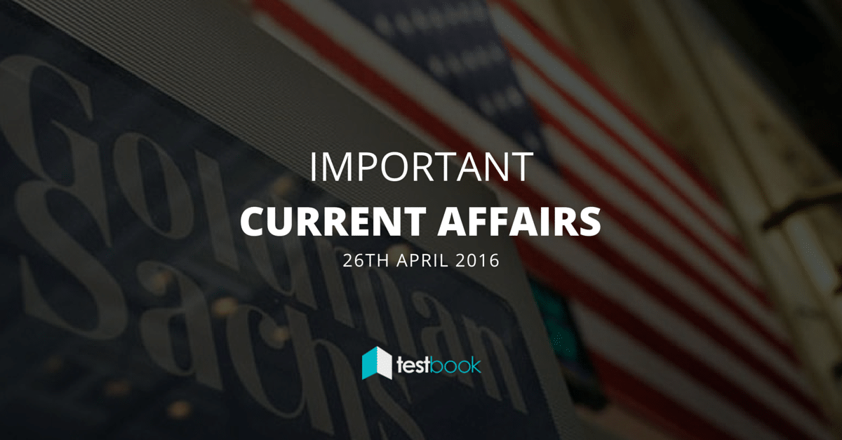 Important Current Affairs 26th April 2016 with PDF