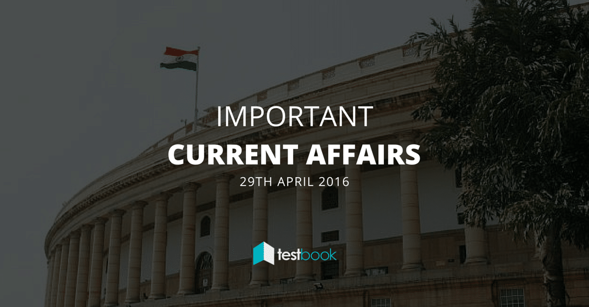 Important Current Affairs 29th April 2016 with PDF