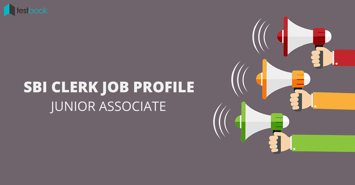 SBI Clerk Junior Associate Job Profile - All You Need to Know