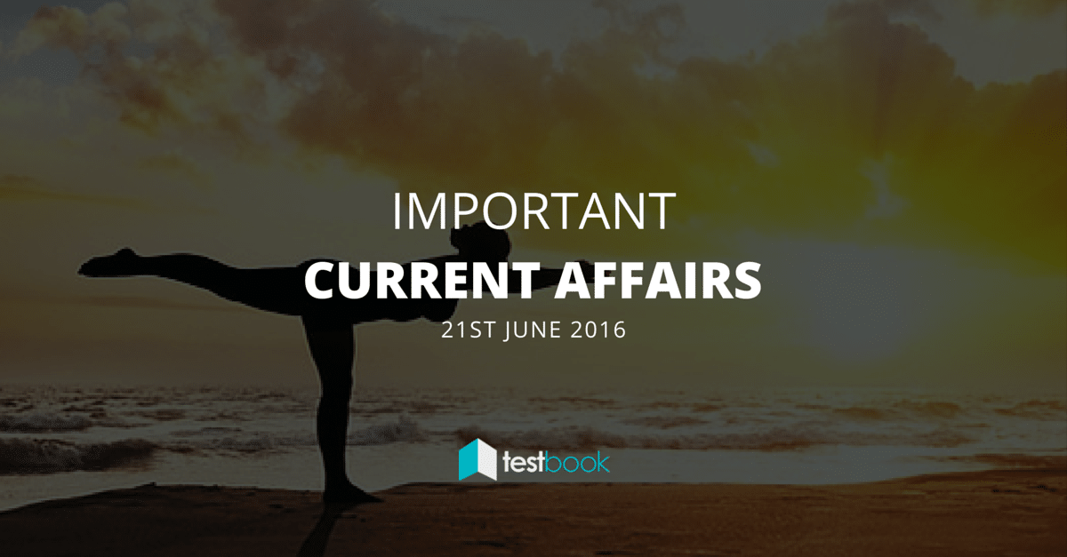 Important Current Affairs 21st June 2016 with PDF