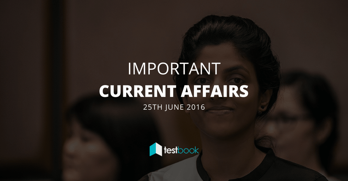 Important Current Affairs 25th June 2016 in PDF