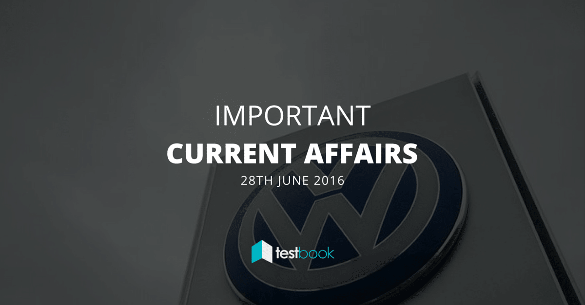 Important Current Affairs 28th June 2016 with PDF