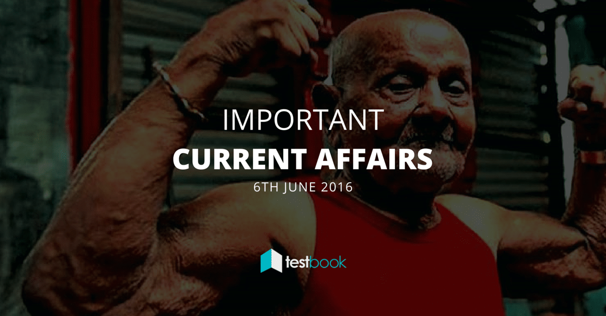 Important Current Affairs 6th June 2016 with PDF