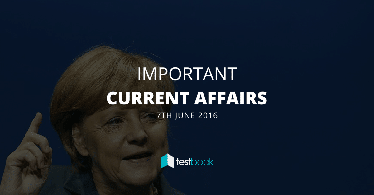 Important Current Affairs 7th June 2016 with PDF