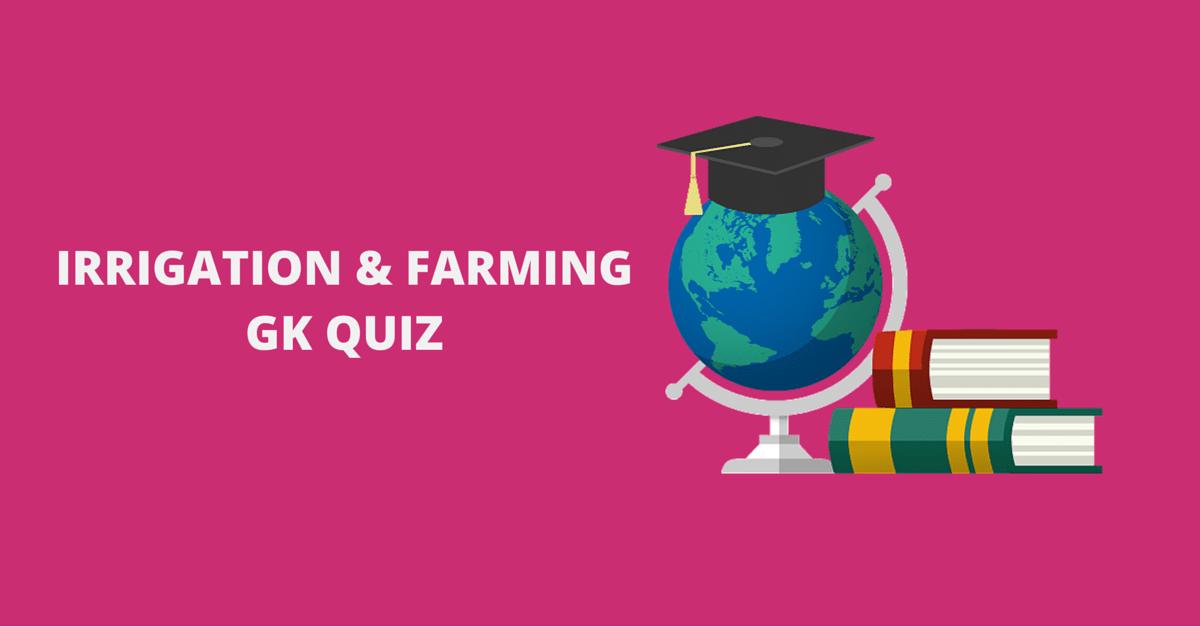 Irrigation & Farming in India GK Quiz