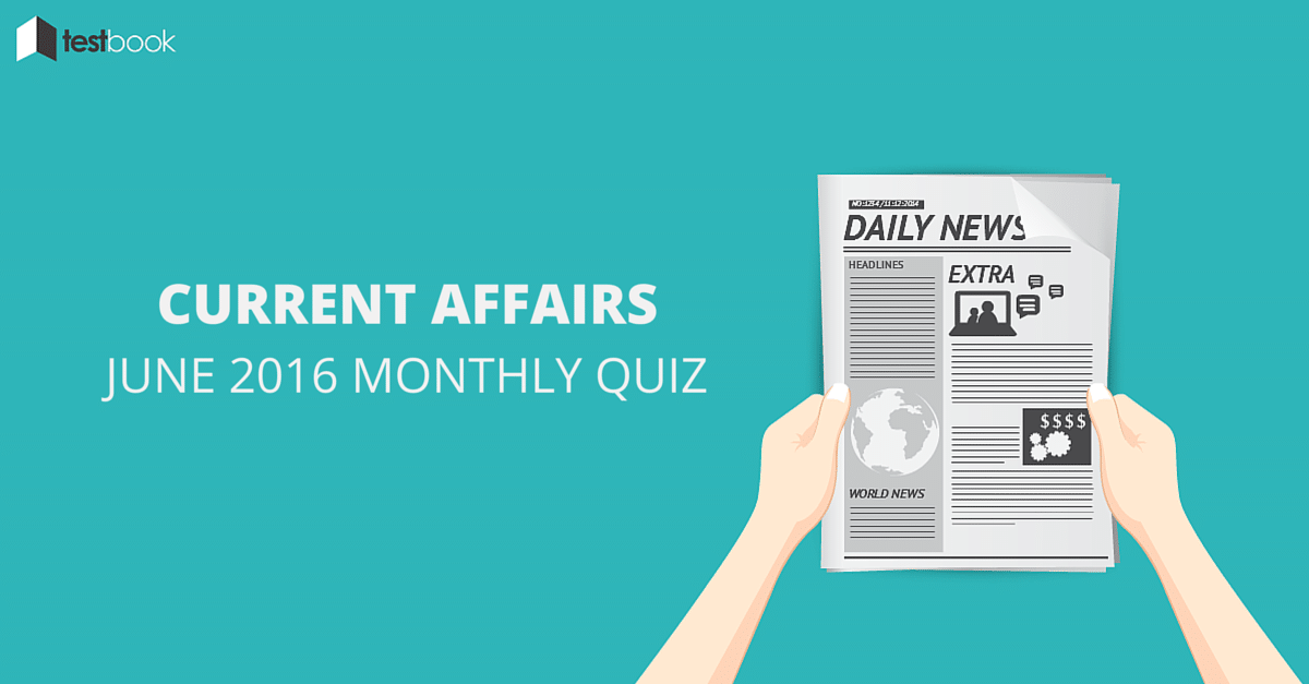 Current Affairs June 2016 Monthly Quiz
