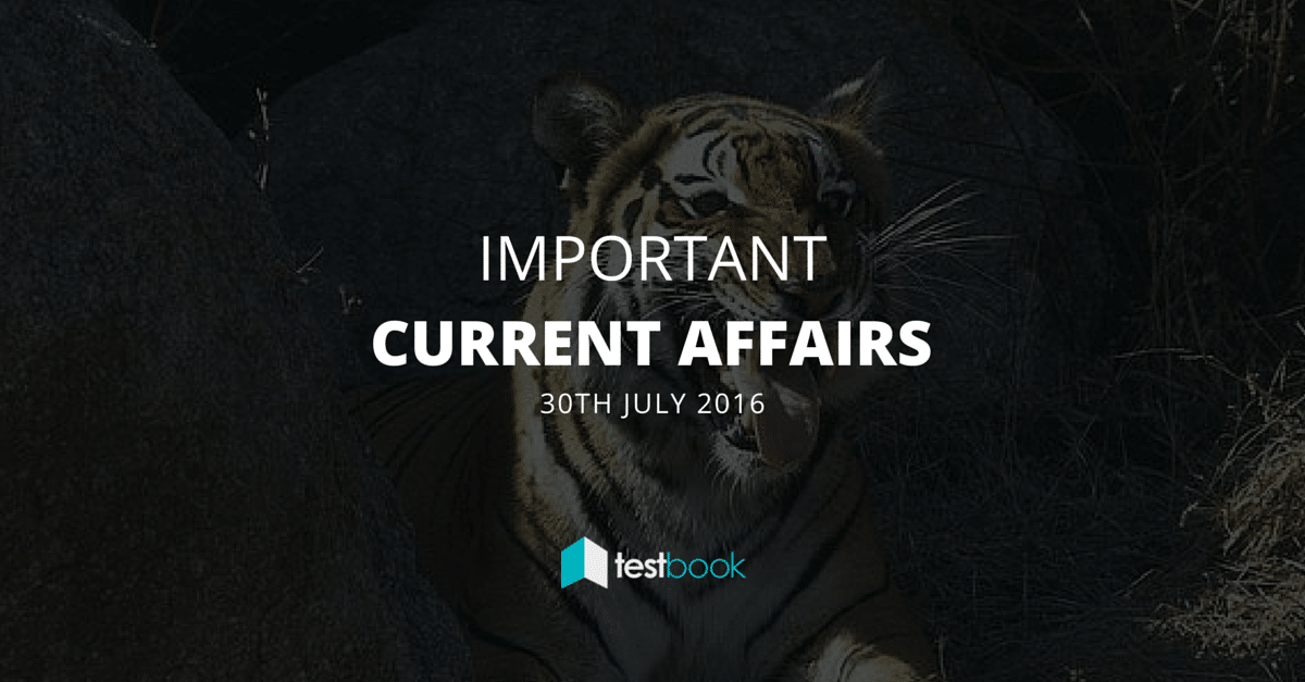 Important Current Affairs 30th July 2016 with PDF
