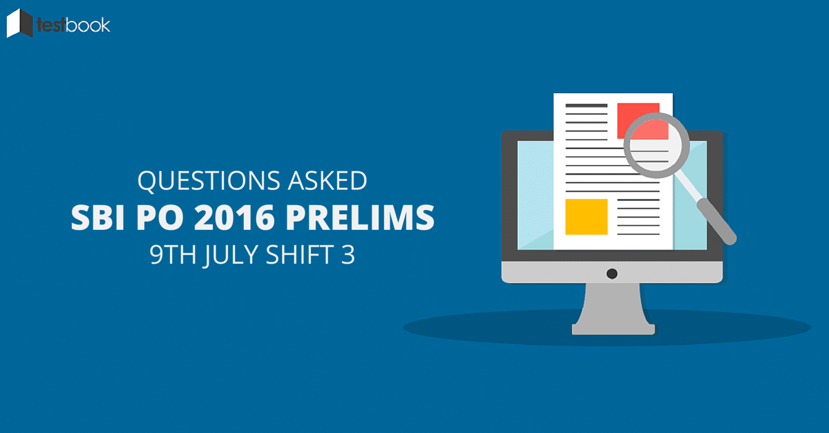 Questions Asked in SBI PO Prelims 9th July 2016 Shift 3