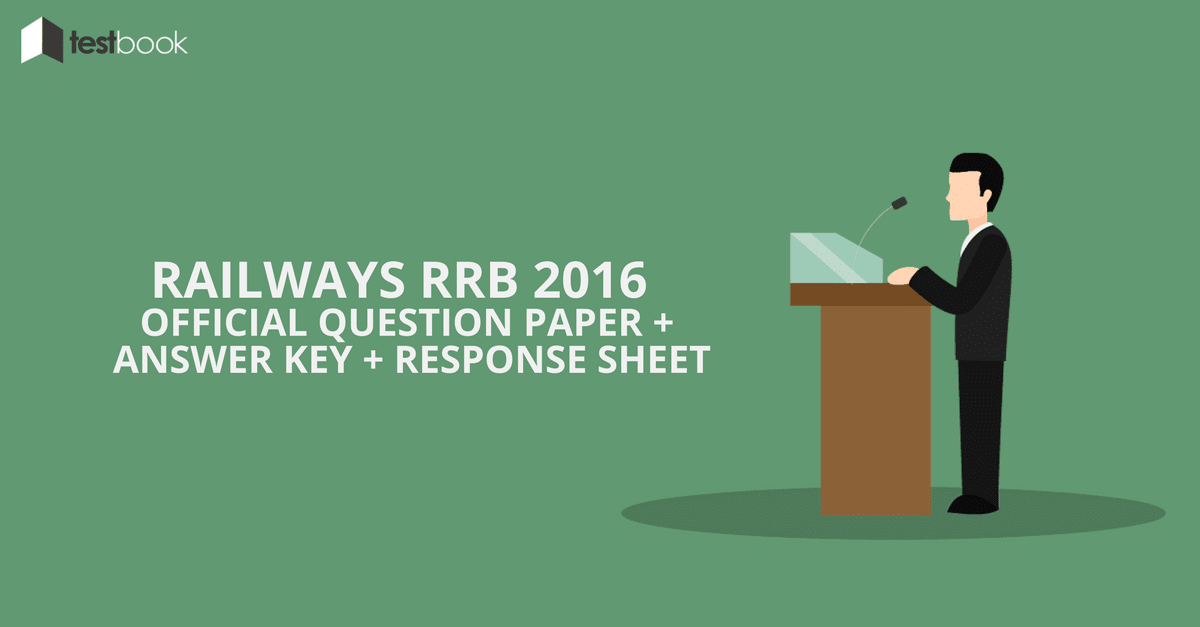Direct Link - Railways RRB 2016 Question Paper + Answer Key + Response Sheet