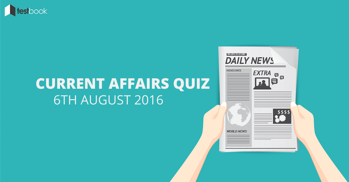 Important Current Affairs Quiz 6th August 2016