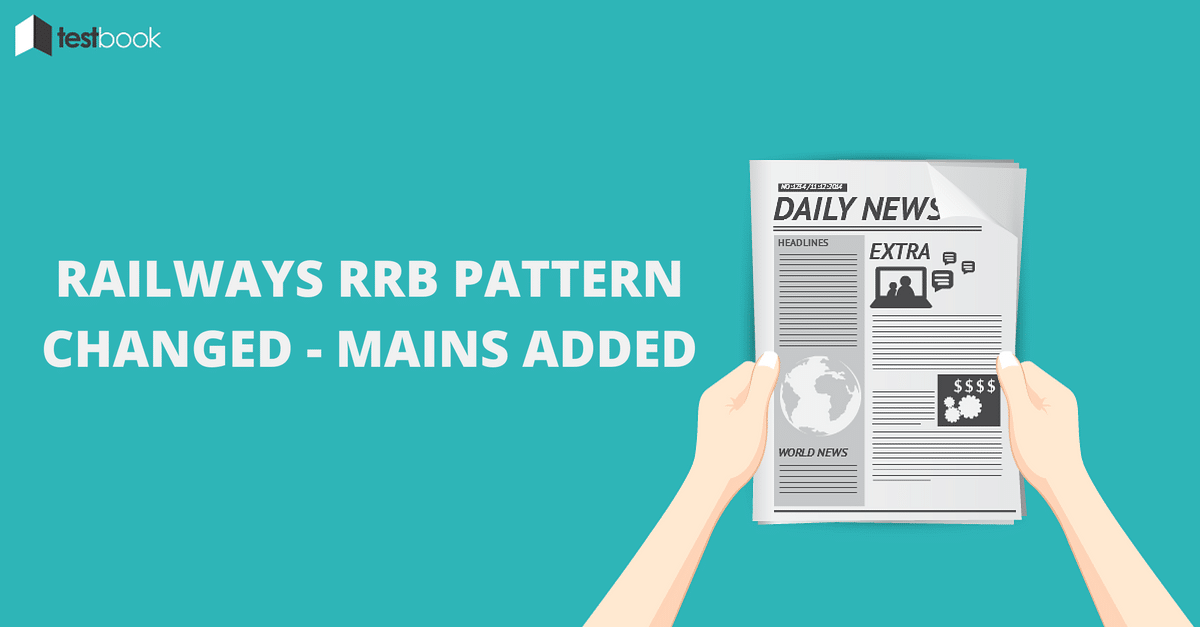 Railways RRB Pattern Changed - Mains Exam Added