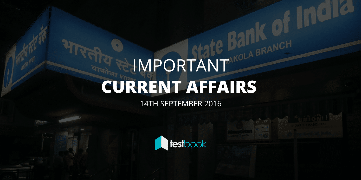 Important Current Affairs 14th September 2016 with PDF